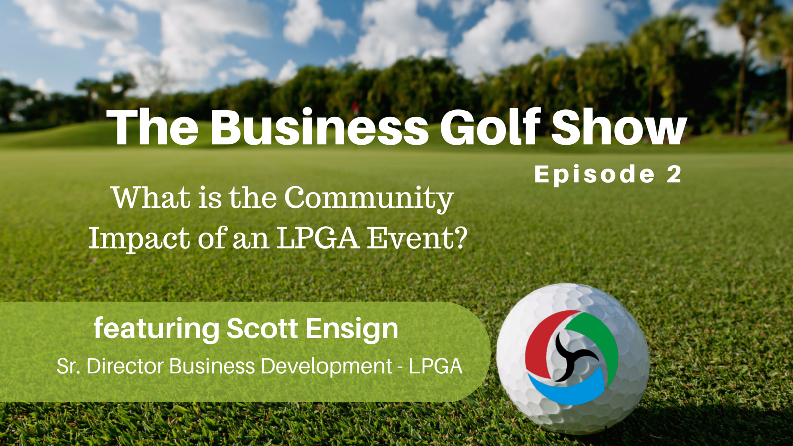 Episode 2: Interview with Scott Ensign of the LPGA